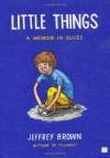 Little Things: A Memoir in Slices - Jeffrey Brown