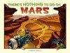 There's Nothing to Do on Mars - Chris Gall