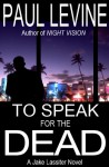 TO SPEAK FOR THE DEAD - Paul Levine