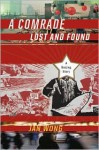 A Comrade Lost and Found: A Beijing Story - Jan Wong