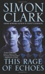 This Rage Of Echoes - Simon Clark