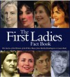 The First Ladies Fact Book: The Stories of the Women of the White House from Martha Washington to Laura Bush - Bill Harris