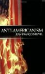 Anti Americanism - Jean-François Revel, Diarmid Cammell