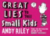 Great Lies to Tell Small Kids - Andy Riley