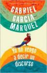 Yo no vengo a decir un discurso - Gabriel García Márquez