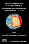 Unsolved Problems in Stellar Physics: A Conference in Honor of Douglas Gough (AIP Conference Proceedings / Astronomy and Astrophysics) - Christopher A. Tout, Richard J. Stancliffe