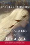 The Fairest of Them All: A Novel - Carolyn Turgeon
