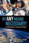 By Any Means Necessary!: An Entrepreneur's Journey Into Space - Gregory H. Olsen, Thomas V. Lento