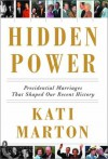 Hidden Power: Presidential Marriages That Shaped Our Recent History - Kati Marton
