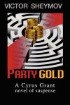 Party Gold: A Cyrus Grant Novel of Suspense - Victor Sheymov