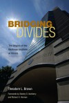 Bridging Divides: The Origins of the Beckman Institute at Illinois - Theodore L. Brown, Stanley O. Ikenberry, Richard H. Herman
