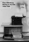 Claes Oldenburg: Writing on the Side 1956-1969 - Achim Hochdorfer, Ann Temkin, Maartje Oldenburg, Claes Oldenburg