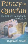 Piracy in Qumran: The Battle Over the Scrolls of the Pre-Christ Era - Raphael Israeli