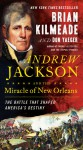 Andrew Jackson and the Miracle of New Orleans - Brian Kilmeade