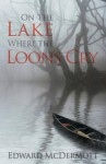 On the Lake Where the Loons Cry - Edward P. McDermott