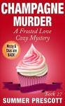 Champagne Murder: A Frosted Love Cozy Mystery - Book 27 (Frosted Love Cozy Mysteries) - Summer Prescott