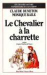 Le Chevalier À La Charrette (D'aprèS ChréTien De Troyes): Roman - Claude Duneton