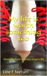 My life is worth something too: thoughts from a young singers life - Line F Nielsen