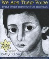 We Are Their Voice: Young People Respond to the Holocaust - Kathy Kacer, Alan Gotlib Karen Krasny