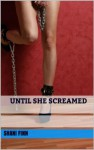 Until she screamed - Shani Finn