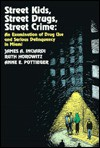 Street Kids, Street Drugs, Street Crime - James A. Inciardi, Ruth Horowitz