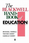 The Blackwell Handbook of Education - Michael Farrell, Trevor Kerry, Carole Kerry