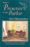 Presence in the Parlor: True Stories of Ghostly Encounters in Delaware, Maryland, Virginia and New Jersey (Spirits Between the Bays Series, Volume 5) - Ed Okonowicz, Kathleen Okonowicz