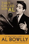 They Called Him Al: The Musical Life of Al Bowlly - Ray Pallett, Roy Hudd