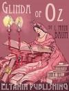 Glinda of Oz [Illustrated] - L. Frank Baum, John R. Neill, Eltanin Publishing