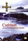 Cuthbert and the Northumbrian Saints - Paul Frodsham