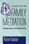 Family Mediation: Managing Conflict, Resolving Disputes - Robert Coulson