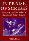 In Praise of Scribes: Manuscripts and Their Makers in Seventeenth-Century England - Peter Beale