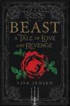 Beast: A Tale of Love and Revenge - Lisa Jensen