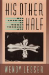 His Other Half: Men Looking at Women Through Art - Wendy Lesser