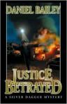 """Justice Betrayed - Daniel """"Chip"""" Bailey"""