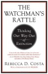 By Rebecca Costa The Watchman's Rattle: Thinking Our Way Out of Extinction (1ST) - Rebecca D. Costa