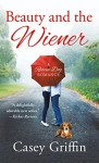 Beauty and the Wiener: A Rescue Dog Romance - Casey Griffin