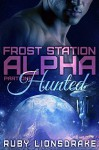 Frost Station Alpha: Part 1: Hunted (a science fiction romance) - Ruby Lionsdrake