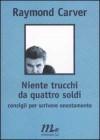 Niente trucchi da quattro soldi: consigli per scrivere onestamente - Raymond Carver, Marco Cassini, Riccardo Duranti