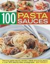 100 Pasta Sauces: Fabulous Pasta Sauces, Starters, Salads and Soups - Jeni Wright