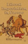 Liberal Imperialism in Europe - Matthew P. Fitzpatrick