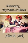 Diversity: Thy Name Is Woman - Alice E. Sink