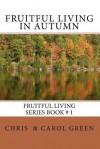 Fruitful Living in Autumn - Chris Green, Carol Green