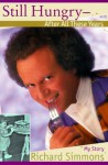 Still Hungry After All These Years: My Story - Richard Simmons