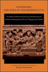 Yasodhar?, the Wife of the B?dhisattva: The Sinhala Yasodharavata (the Story of Yasodhar?) and the Sinhala Yasodharapadanaya (the Sacred Biography of Yasodhar?) - Ranjini Obeyesekere