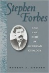 Stephen Forbes and the Rise of American Ecology - Robert A. Croker