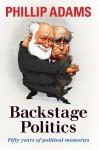 Backstage Politics - Phillip Adams