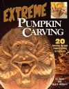 Extreme Pumpkin Carving: 20 Amazing Designs from Frightful to Fabulous - Vic Hood, Jack Williams