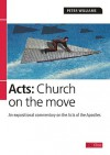Acts: Church on the Move: An Expositional Commentary on the Acts of the Apostles - Peter Williams
