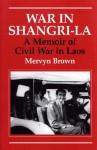 War In Shangri-La: A Memoir of Civil War in Laos - Mervyn Brown